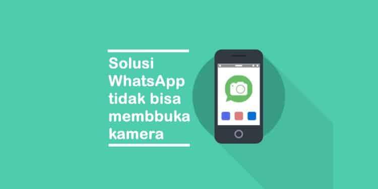 cara mengatasi WhatsApp tidak bisa membuka kamera